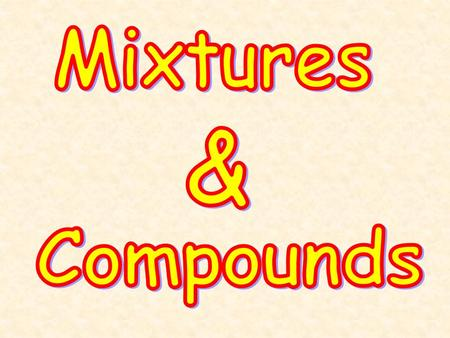Mixtures & Compounds.
