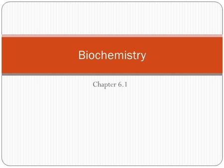 Chapter 6.1 Biochemistry. Atoms Atoms: The building blocks of matter and the smallest particle of an element that exhibits characteristics of that element.