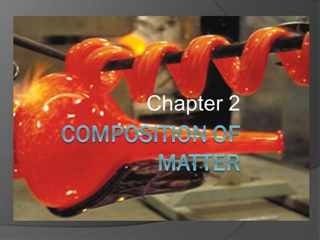Chapter 2. Objectives  > Explain the relationship between matter, atoms, and elements.  > Distinguish between elements and compounds.  > Describe molecules,