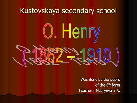Kustovskaya secondary school Was done by the pupils of the 8 th form Teacher : Masliyova E.A.