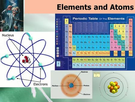 Elements and Atoms.