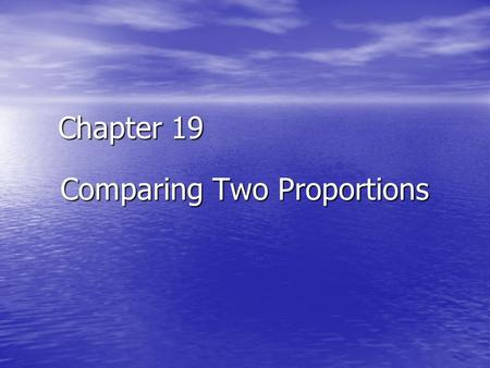 Chapter 19 Comparing Two Proportions. Outline Two-sample problems: proportions Two-sample problems: proportions The sampling distribution of a difference.