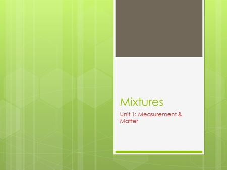 Mixtures Unit 1: Measurement & Matter. 2 Categories of Matter  Pure Substances  Mixtures.