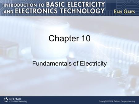 Chapter 10 Fundamentals of Electricity. Introduction This chapter covers the following topics: Matter, elements, and compounds A closer look at atoms.