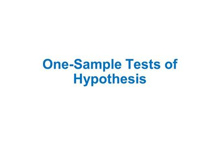 One-Sample Tests of Hypothesis. Hypothesis and Hypothesis Testing HYPOTHESIS A statement about the value of a population parameter developed for the purpose.
