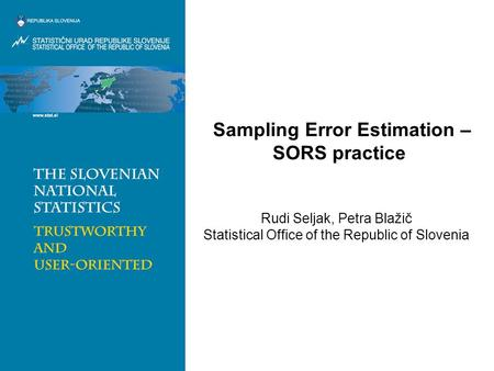 Sampling Error Estimation – SORS practice Rudi Seljak, Petra Blažič Statistical Office of the Republic of Slovenia.