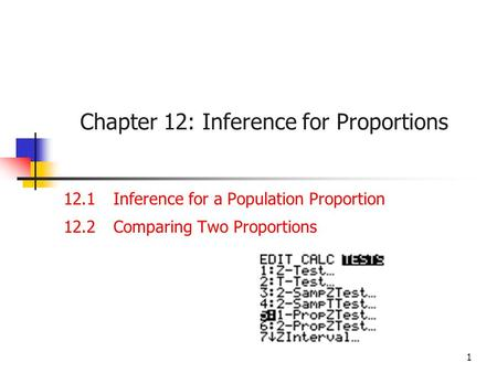 1 Chapter 12: Inference for Proportions 12.1Inference for a Population Proportion 12.2Comparing Two Proportions.