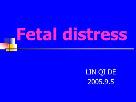 "Fetal distress LIN QI DE 2005.9.5. Fetal distress is defined as depletion of oxygen and accumulation of carbon dioxide,leading to a state of "" hypoxia."