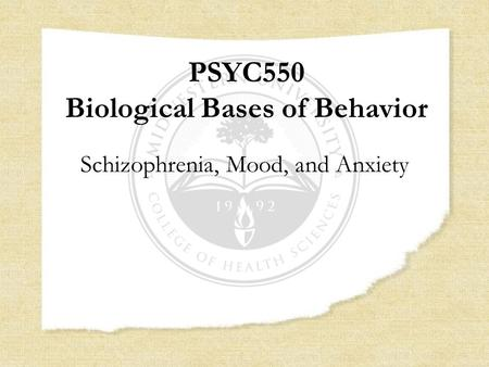 PSYC550 Biological Bases of Behavior Schizophrenia, Mood, and Anxiety.