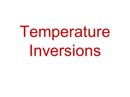Temperature Inversions. Temperature Inversion Air Molecules As you go higher in the atmosphere, air becomes less dense. The air molecules are spaced.