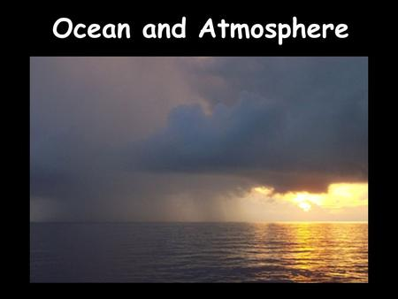 Ocean and Atmosphere. Earth's Heat Budget and Atmospheric Circulation Atmospheric properties Earth's Energy Budget Vertical Atmospheric Circulation Surface.