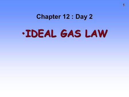 1 Chapter 12 : Day 2 IDEAL GAS LAWIDEAL GAS LAW. 2 Using KMT to Understand Gas Laws Recall that KMT assumptions are Gases consist of molecules in constant,