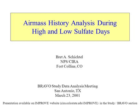 Airmass History Analysis During High and Low Sulfate Days Bret A. Schichtel NPS/CIRA Fort Collins, CO BRAVO Study Data Analysis Meeting San Antonio, TX.