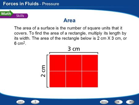 Forces in Fluids Area The area of a surface is the number of square units that it covers. To find the area of a rectangle, multiply its length by its.