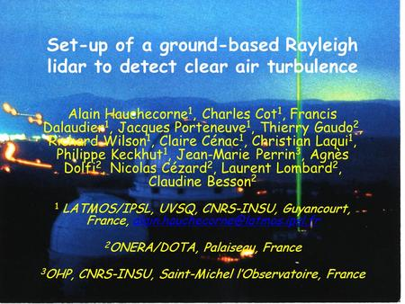 Set-up of a ground-based Rayleigh lidar to detect clear air turbulence Alain Hauchecorne 1, Charles Cot 1, Francis Dalaudier 1, Jacques Porteneuve 1, Thierry.