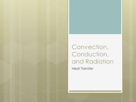 Convection, Conduction, and Radiation Heat Transfer.