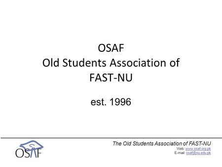 The Old Students Association of FAST-NU Web:    OSAF Old Students Association of FAST-NU.