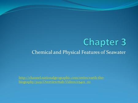 Chemical and Physical Features of Seawater  biography/3129/Overview#tab-Videos/05401_00.