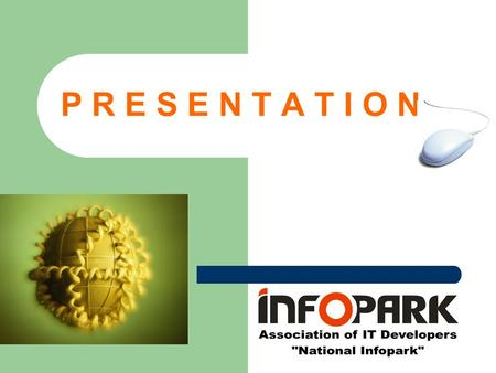 P R E S E N T A T I O N. A B O U T U S Association of IT Developers «National Infopark» was established with the purpose of developing of information.