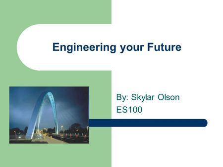 Engineering your Future By: Skylar Olson ES100. Daniel Stefanita Graduate of Polytechnic Institute of Bucharest, Romania Bachelors degree in Electrical.
