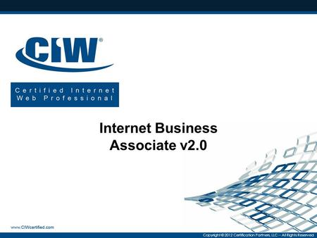 Copyright © 2012 Certification Partners, LLC -- All Rights Reserved Internet Business Associate v2.0.