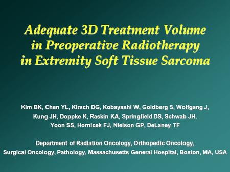 Adequate 3D Treatment Volume in Preoperative Radiotherapy in Extremity Soft Tissue Sarcoma Kim BK, Chen YL, Kirsch DG, Kobayashi W, Goldberg S, Wolfgang.