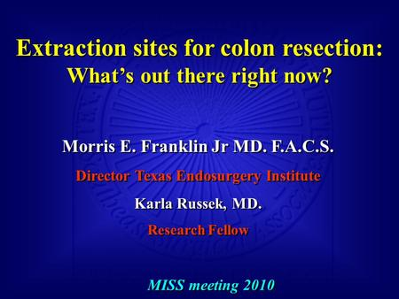 Extraction sites for colon resection: What's out there right now? Extraction sites for colon resection: What's out there right now? Morris E. Franklin.