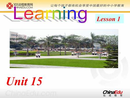 Unit 15 Lesson 1. Unit 15 Lesson 1 Life-long Learning For most people, learning is something they should do all their life. It is important to continue.