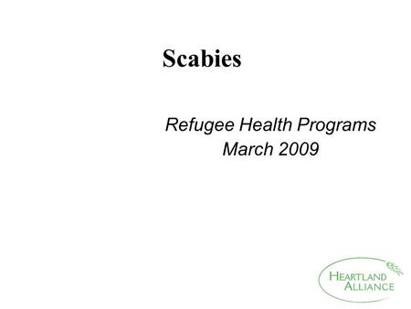 Scabies Refugee Health Programs March 2009. Scabies Scabies is a skin problem caused by a bug called a mite. A female mite lays eggs under the skin of.