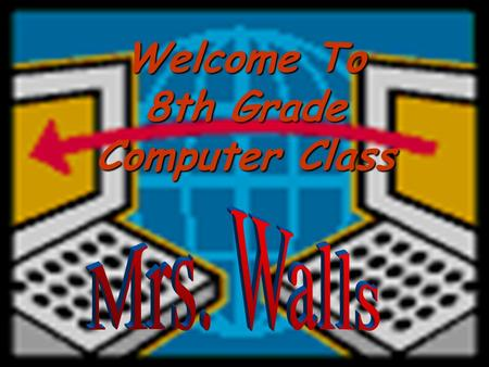 Welcome To 8th Grade Computer Class Half-year course Meet every other day  45 days.