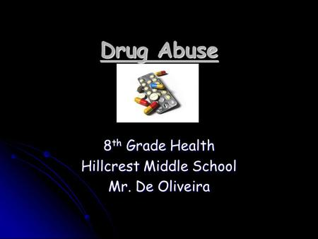 Drug Abuse 8 th Grade Health Hillcrest Middle School Mr. De Oliveira.