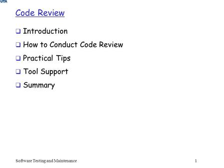 Software Testing and Maintenance 1 Code Review  Introduction  How to Conduct Code Review  Practical Tips  Tool Support  Summary.