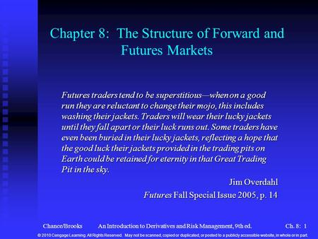 Chance/BrooksAn Introduction to Derivatives and Risk Management, 9th ed.Ch. 8: 1 Chapter 8: The Structure of Forward and Futures Markets Futures traders.