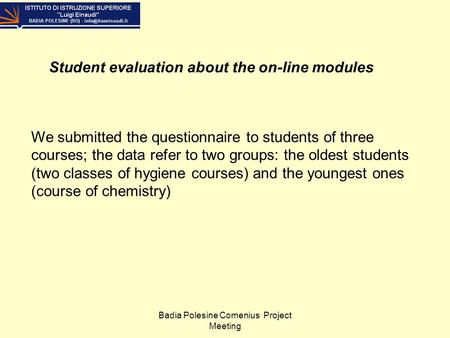 Badia Polesine Comenius Project Meeting Student evaluation about the on-line modules We submitted the questionnaire to students of three courses; the data.