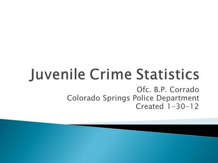 Ofc. B.P. Corrado Colorado Springs Police Department Created 1-30-12.