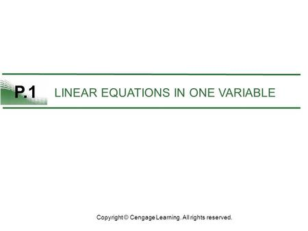 P.1 LINEAR EQUATIONS IN ONE VARIABLE Copyright © Cengage Learning. All rights reserved.