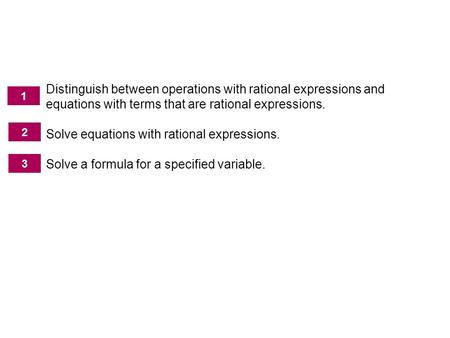 Solving Equations with Rational Expressions Distinguish between operations with rational expressions and equations with terms that are rational expressions.