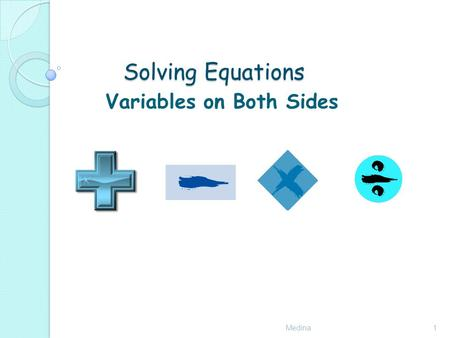 Solving Equations Medina1 Variables on Both Sides.