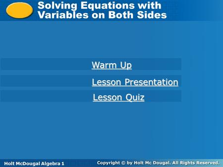 Holt McDougal Algebra 1 Solving Equations with Variables on Both Sides Solving Equations with Variables on Both Sides Holt Algebra 1 Warm Up Warm Up Lesson.