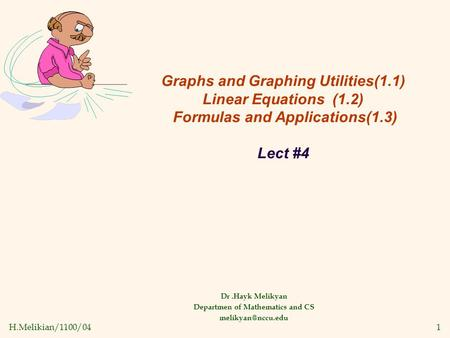 H.Melikian/1100/041 Graphs and Graphing Utilities(1.1) Linear Equations (1.2) Formulas and Applications(1.3) Lect #4 Dr.Hayk Melikyan Departmen of Mathematics.