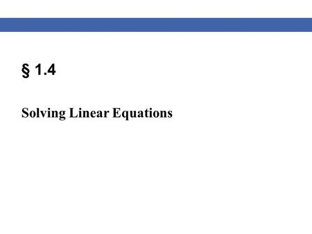 § 1.4 Solving Linear Equations. Blitzer, Algebra for College Students, 6e – Slide #2 Section 1.4 Linear Equations Definition of a Linear Equation A linear.