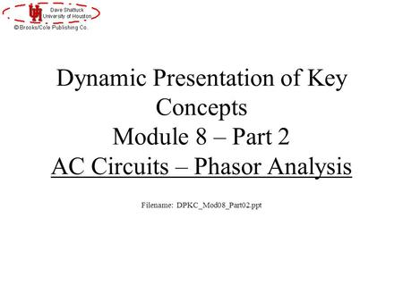 Dynamic Presentation of Key Concepts Module 8 – Part 2 AC Circuits – Phasor Analysis Filename: DPKC_Mod08_Part02.ppt.