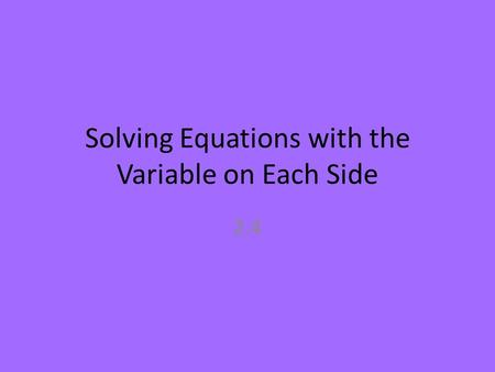 Solving Equations with the Variable on Each Side 2.4.