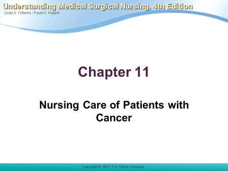 Linda S. Williams / Paula D. Hopper Copyright © 2011. F.A. Davis Company Understanding Medical Surgical Nursing, 4th Edition Chapter 11 Nursing Care of.