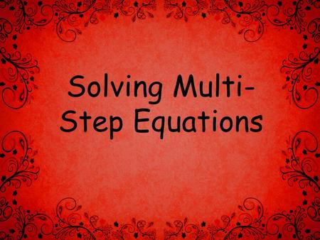 "Solving Multi- Step Equations. And we don't know ""Y"" either!!"