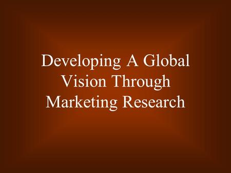 Developing A Global Vision Through Marketing Research.