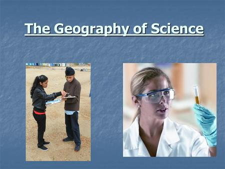 The Geography of Science. Homework. Due next lesson: