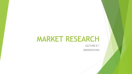 MARKET RESEARCH LECTURE 6 TH OBSERVATIONS.  Observation in marketing research, is the systematic process of recording the behavioral patterns of people,