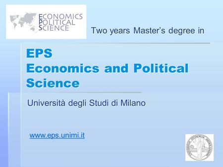 EPS Economics and Political Science Two years Master's degree in www.eps.unimi.it.