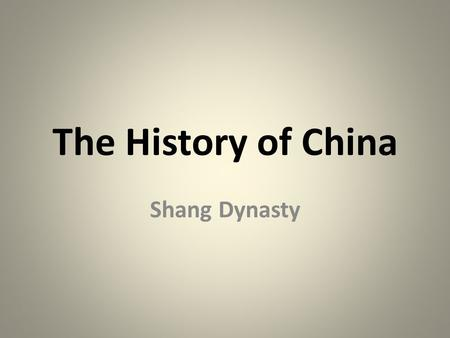 The History of China Shang Dynasty. SSWH2 The student will identify the major achievements of Chinese and Indian societies from 1100 BCE to 500 CE. c.